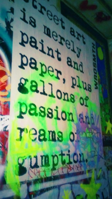 """Street art is merely paint and paper, plus gallons of passion and dreams of gumption."""